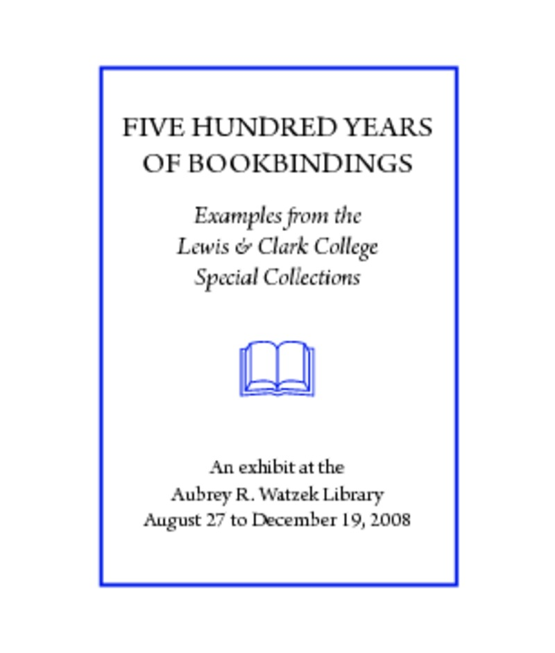 FIVE HUNDRED YEARS OF BOOKBINDINGS: Examples from the Lewis &amp;amp; Clark College Special Collections<br />