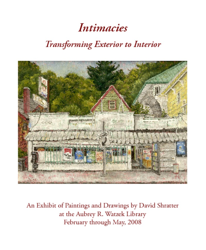 Intimacies, Transforming Exterior to Interior: An Exhibit of Paintings and Drawings by David Shratter at the Aubrey R. Watzek Library February through May, 2008